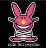 Cute but psycho...