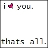 ☆ I ♥ you. That's all. ☆